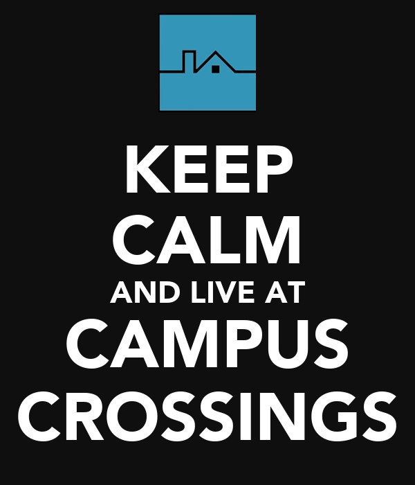KEEP CALM AND LIVE AT CAMPUS CROSSINGS