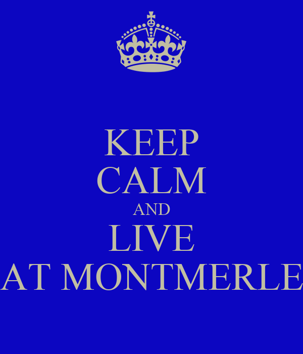 KEEP CALM AND LIVE AT MONTMERLE