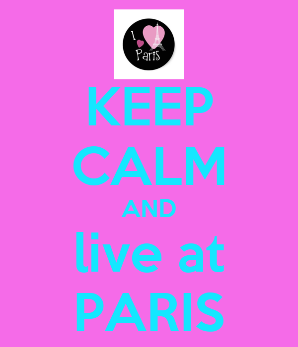KEEP CALM AND live at PARIS