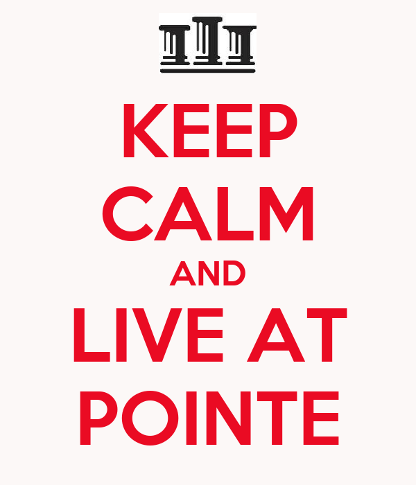 KEEP CALM AND LIVE AT POINTE
