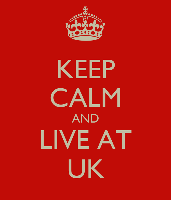 KEEP CALM AND LIVE AT UK