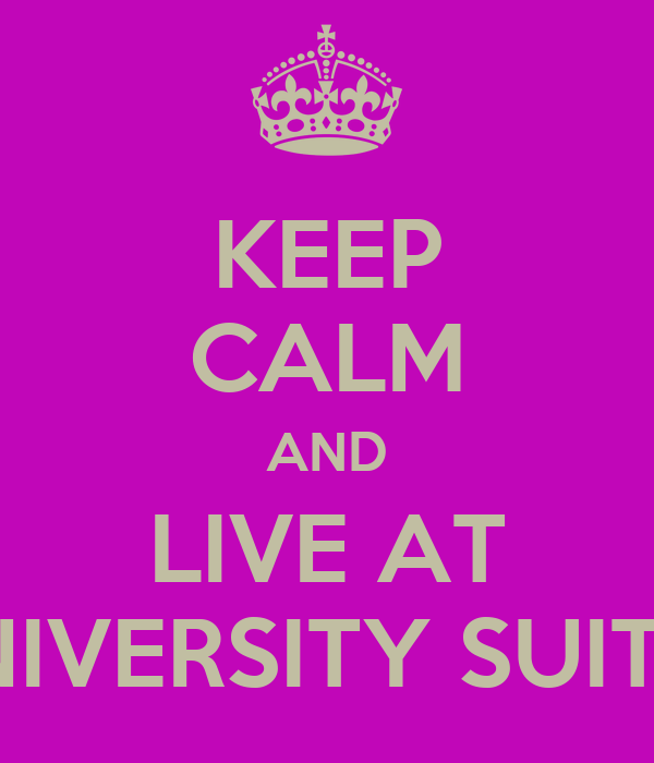 KEEP CALM AND LIVE AT UNIVERSITY SUITES