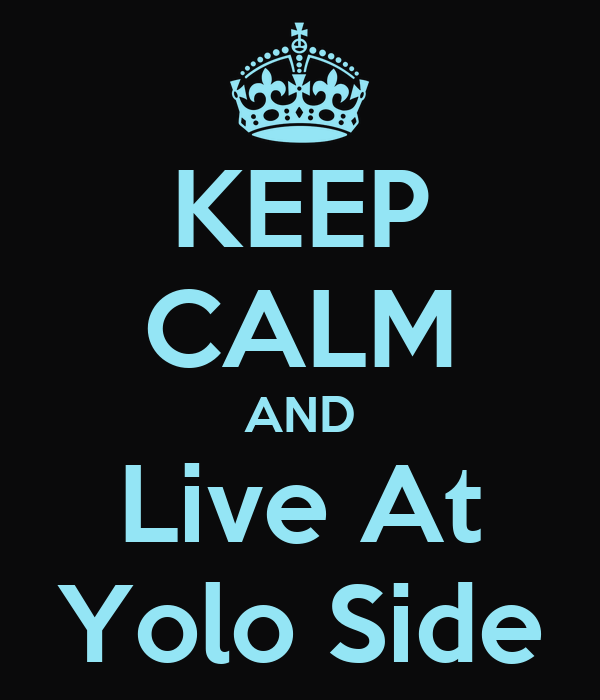 KEEP CALM AND Live At Yolo Side