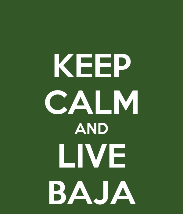 KEEP CALM AND LIVE BAJA