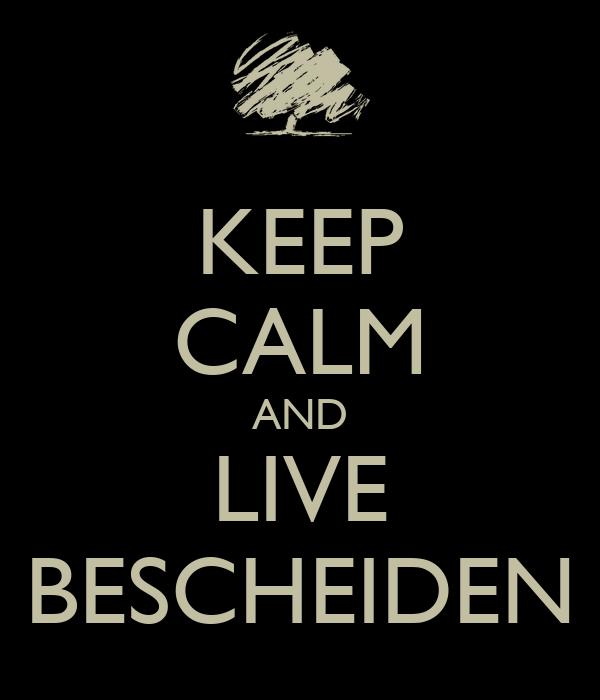 KEEP CALM AND LIVE BESCHEIDEN