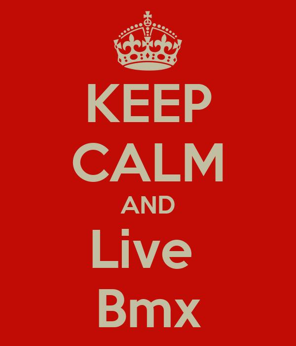 KEEP CALM AND Live  Bmx