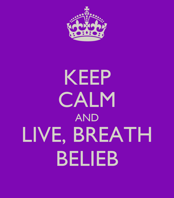 KEEP CALM AND LIVE, BREATH BELIEB