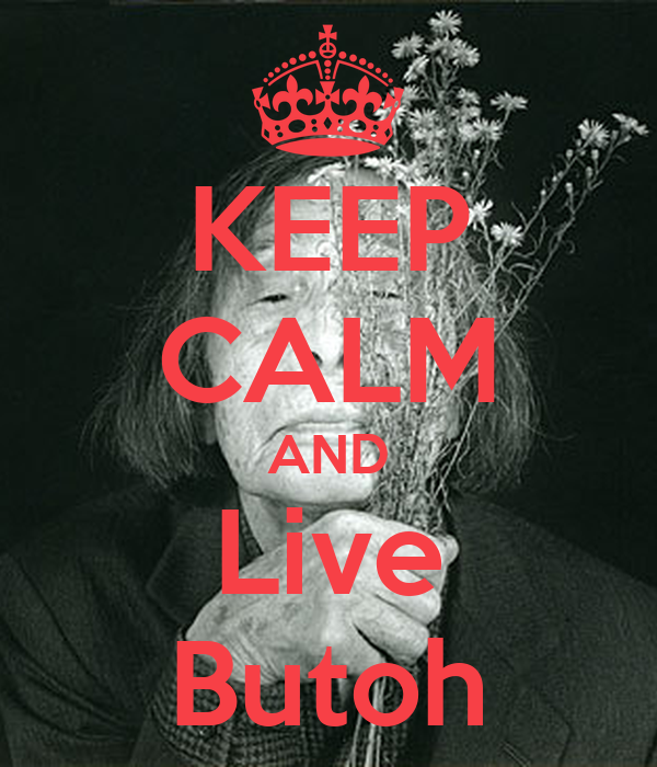 KEEP CALM AND Live Butoh