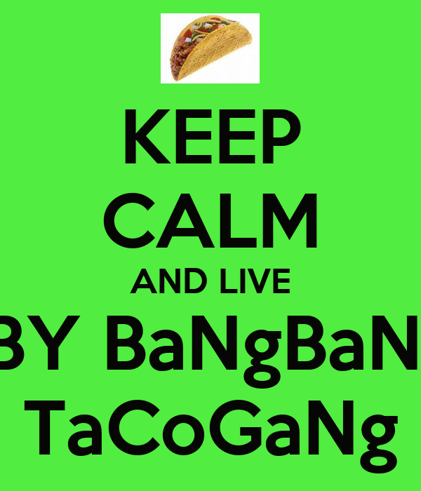 KEEP CALM AND LIVE  BY BaNgBaNg TaCoGaNg
