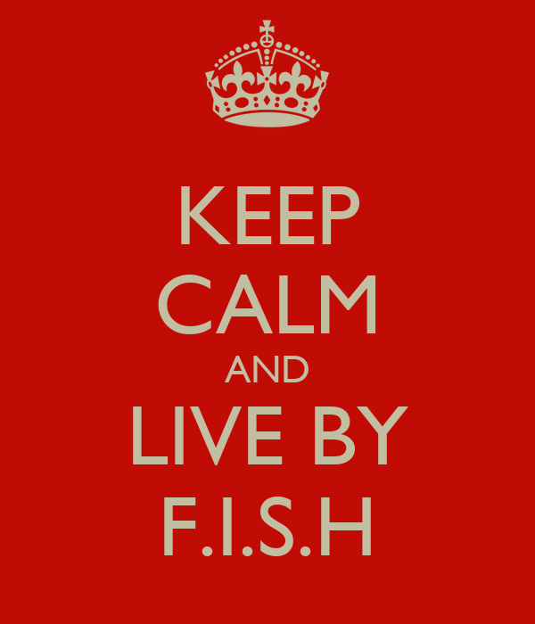 KEEP CALM AND LIVE BY F.I.S.H
