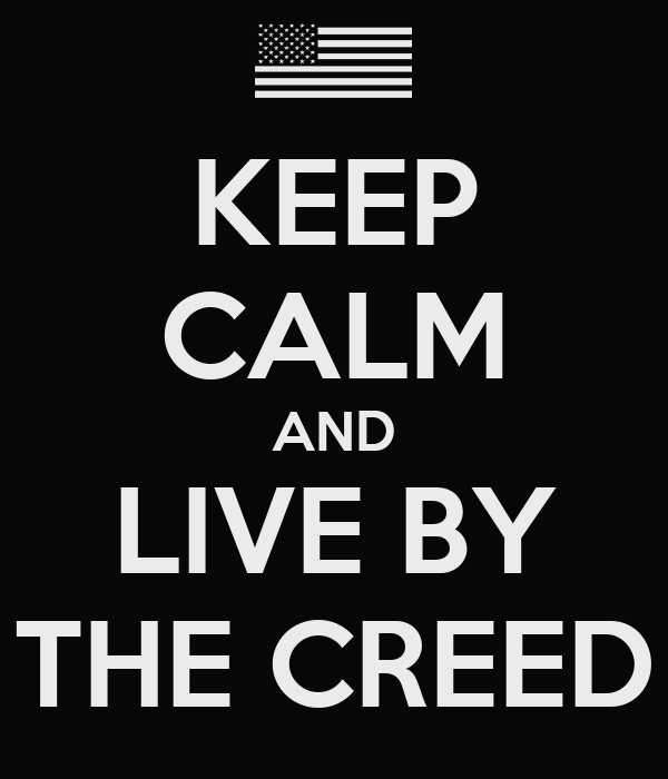 KEEP CALM AND LIVE BY THE CREED
