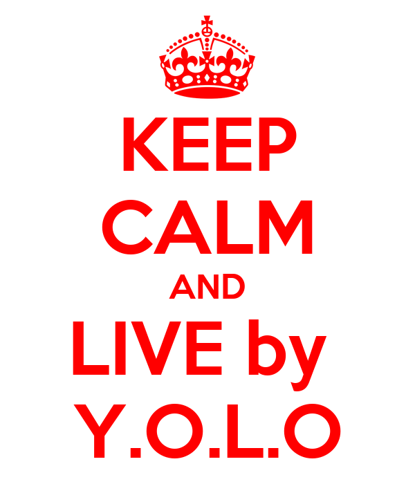 KEEP CALM AND LIVE by  Y.O.L.O