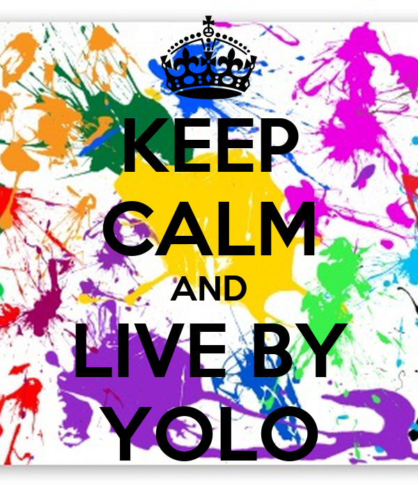 KEEP CALM AND LIVE BY YOLO