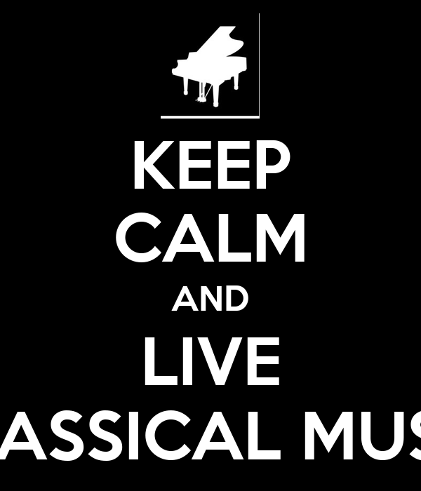 KEEP CALM AND LIVE CLASSICAL MUSIC