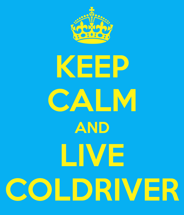 KEEP CALM AND LIVE COLDRIVER