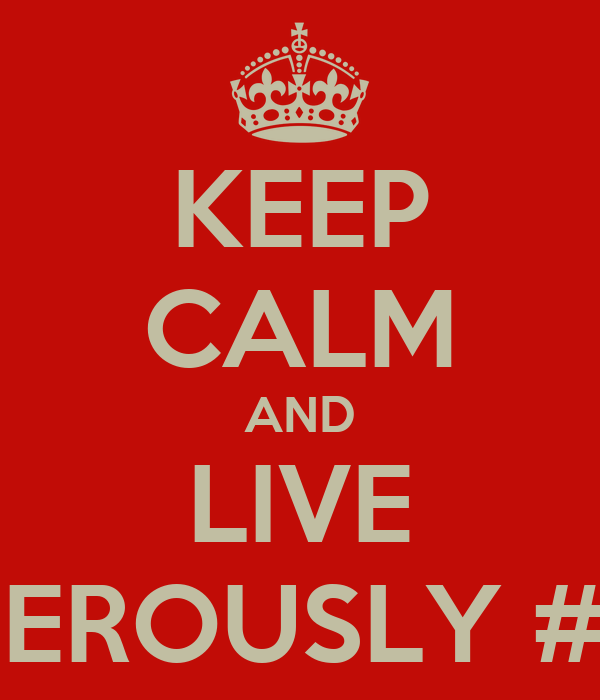 KEEP CALM AND LIVE DANGEROUSLY #YOLO