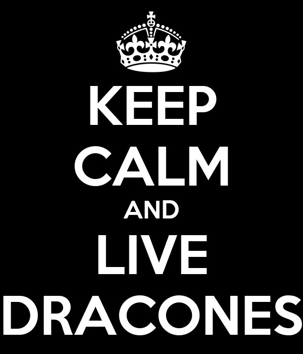 KEEP CALM AND LIVE DRACONES