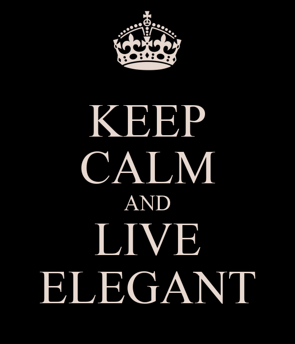KEEP CALM AND LIVE ELEGANT