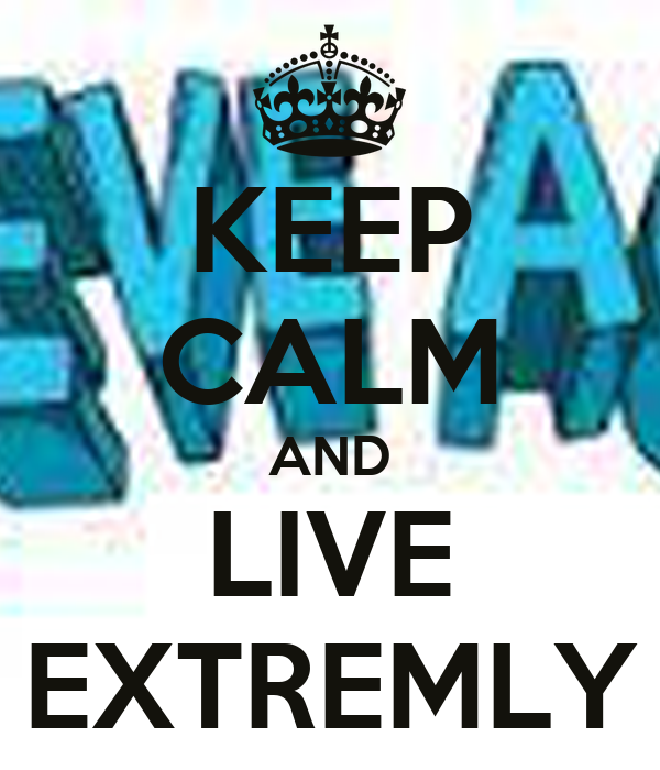 KEEP CALM AND LIVE EXTREMLY