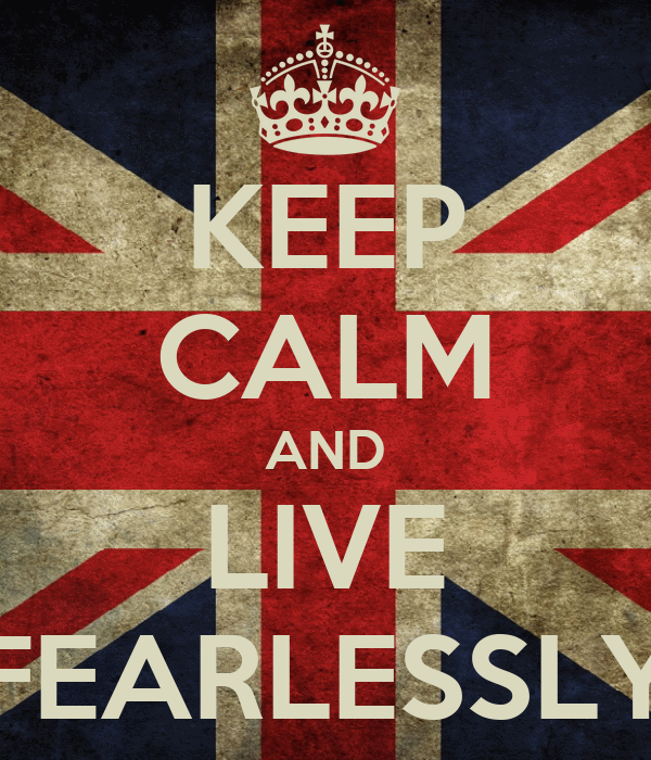 KEEP CALM AND LIVE FEARLESSLY