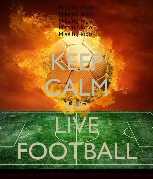 KEEP CALM AND LIVE FOOTBALL