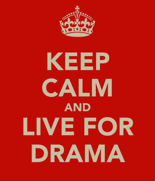 KEEP CALM AND LIVE FOR DRAMA