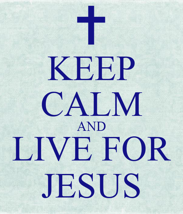KEEP CALM AND LIVE FOR JESUS