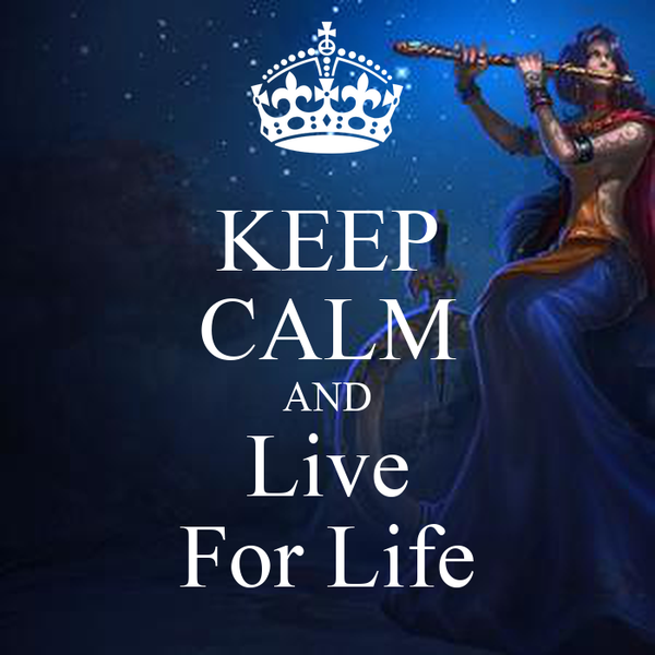 KEEP CALM AND Live For Life