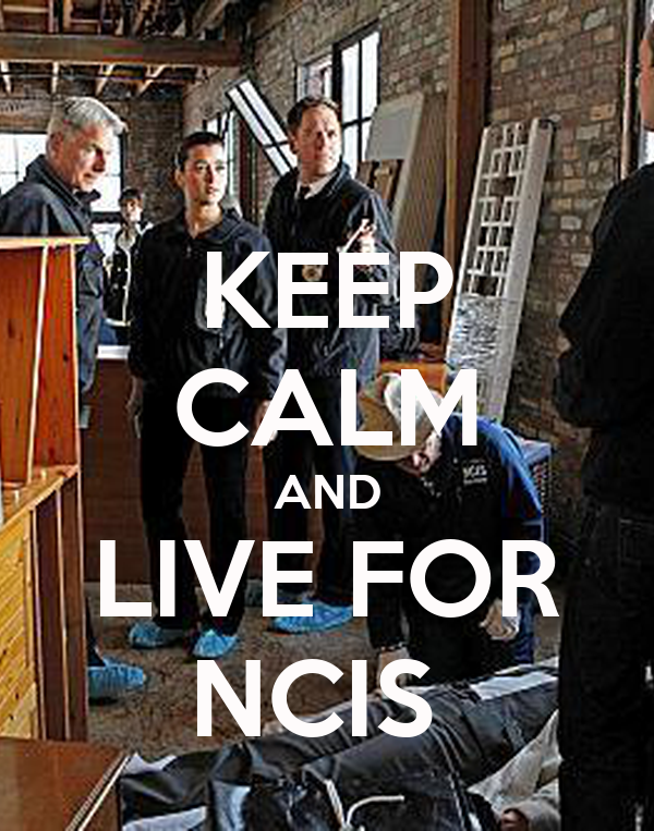 KEEP CALM AND LIVE FOR NCIS