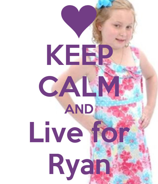 KEEP CALM AND Live for Ryan