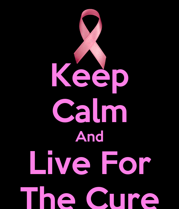 Keep Calm And Live For The Cure