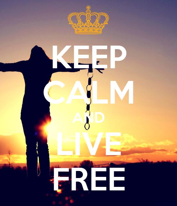 KEEP CALM AND LIVE FREE