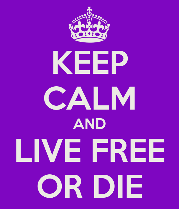 KEEP CALM AND LIVE FREE OR DIE