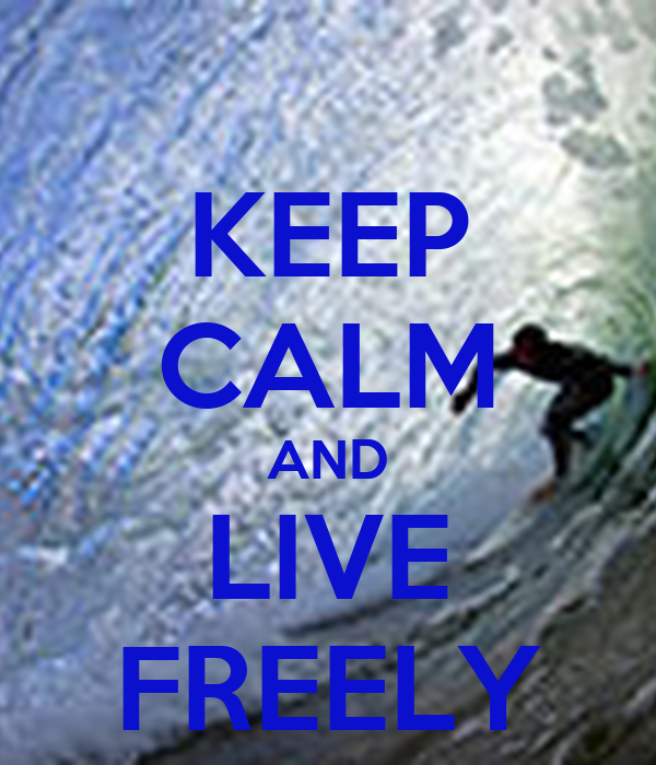 KEEP CALM AND LIVE FREELY