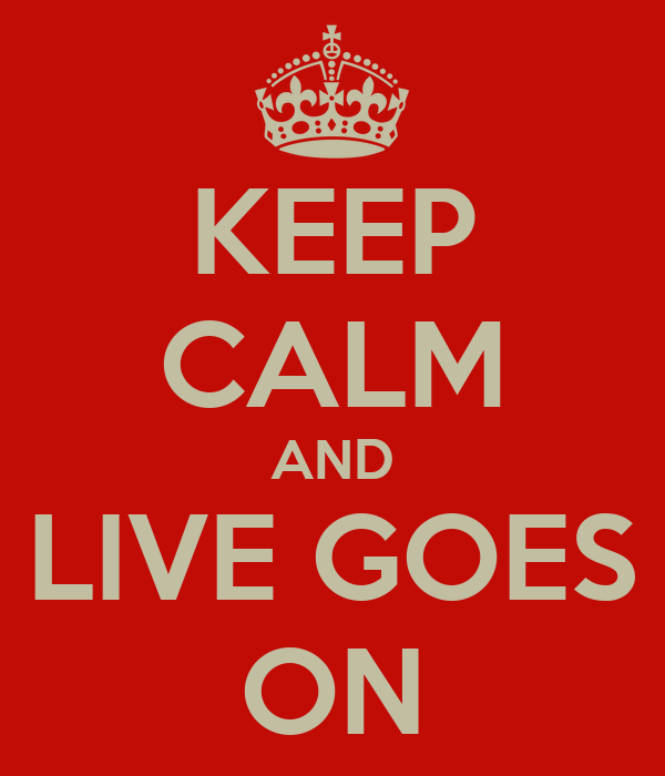 KEEP CALM AND LIVE GOES ON