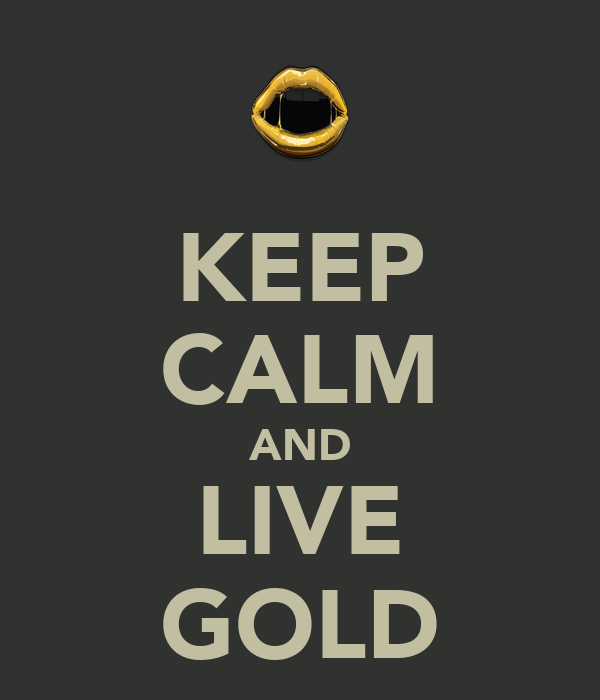 KEEP CALM AND LIVE GOLD