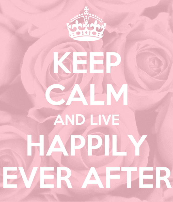 KEEP CALM AND LIVE HAPPILY EVER AFTER