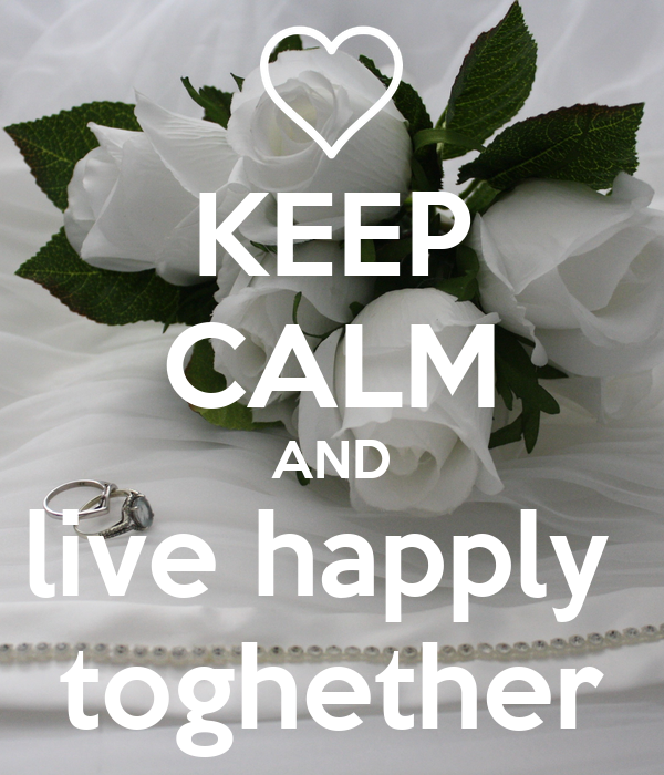 KEEP CALM AND live happly  toghether