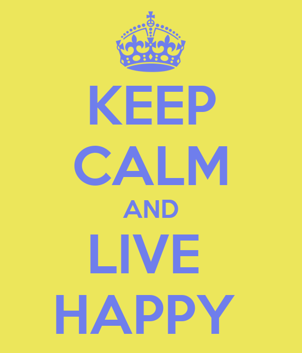 KEEP CALM AND LIVE  HAPPY