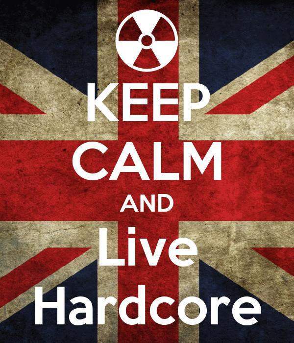 KEEP CALM AND Live Hardcore