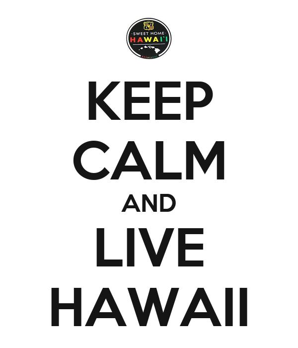 KEEP CALM AND LIVE HAWAII