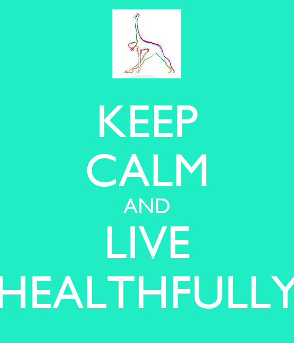 KEEP CALM AND LIVE HEALTHFULLY
