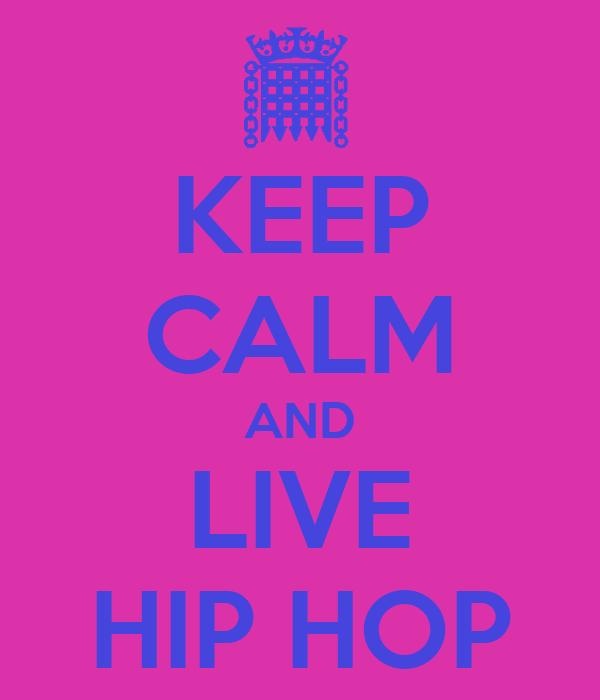 KEEP CALM AND LIVE HIP HOP