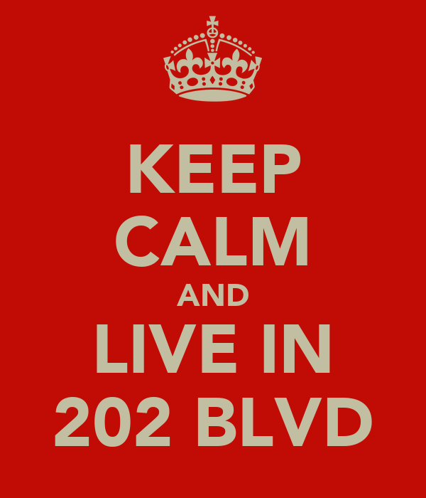 KEEP CALM AND LIVE IN 202 BLVD