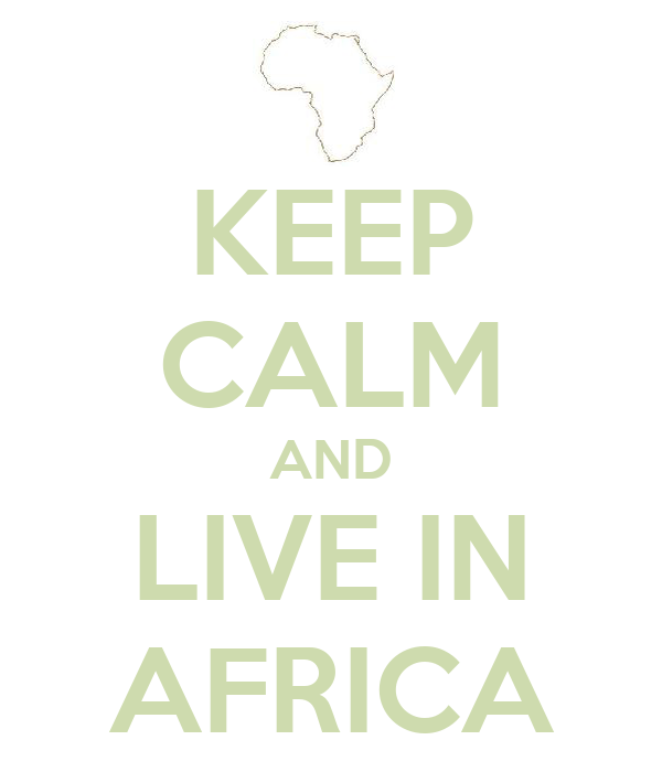 KEEP CALM AND LIVE IN AFRICA