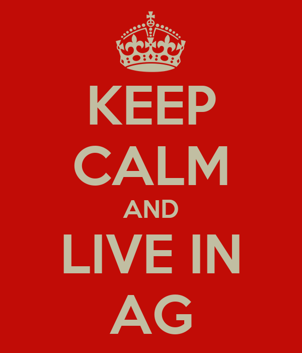KEEP CALM AND LIVE IN AG