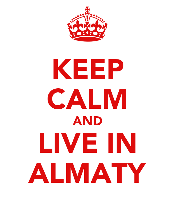 KEEP CALM AND LIVE IN ALMATY
