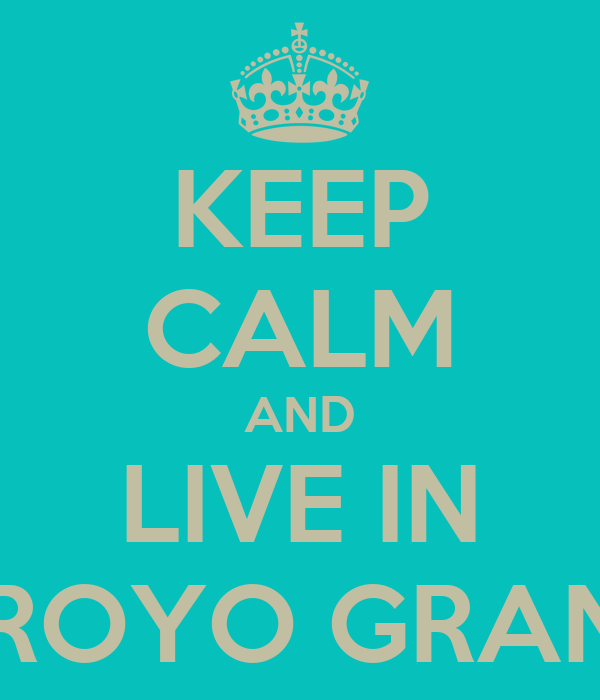KEEP CALM AND LIVE IN ARROYO GRANDE