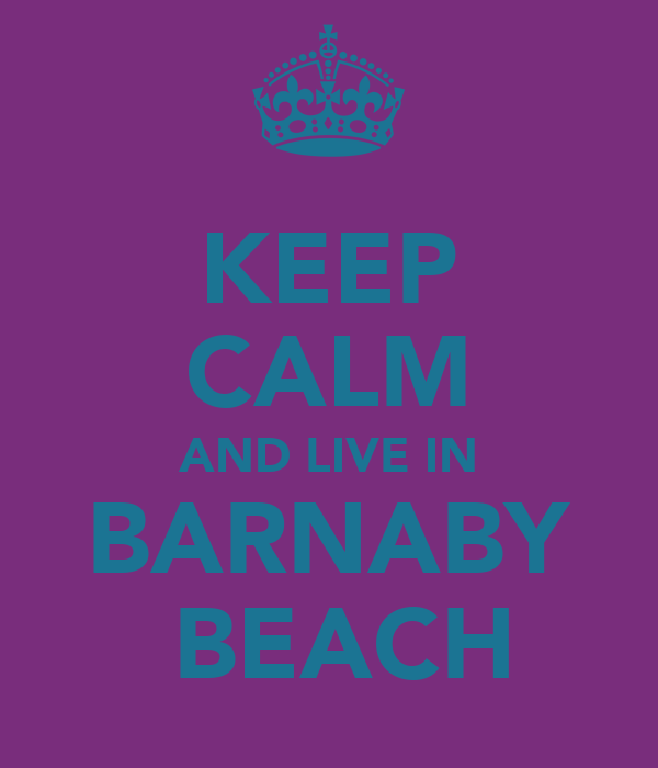 KEEP CALM AND LIVE IN BARNABY  BEACH