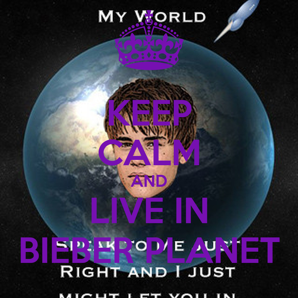 KEEP CALM AND LIVE IN BIEBER PLANET